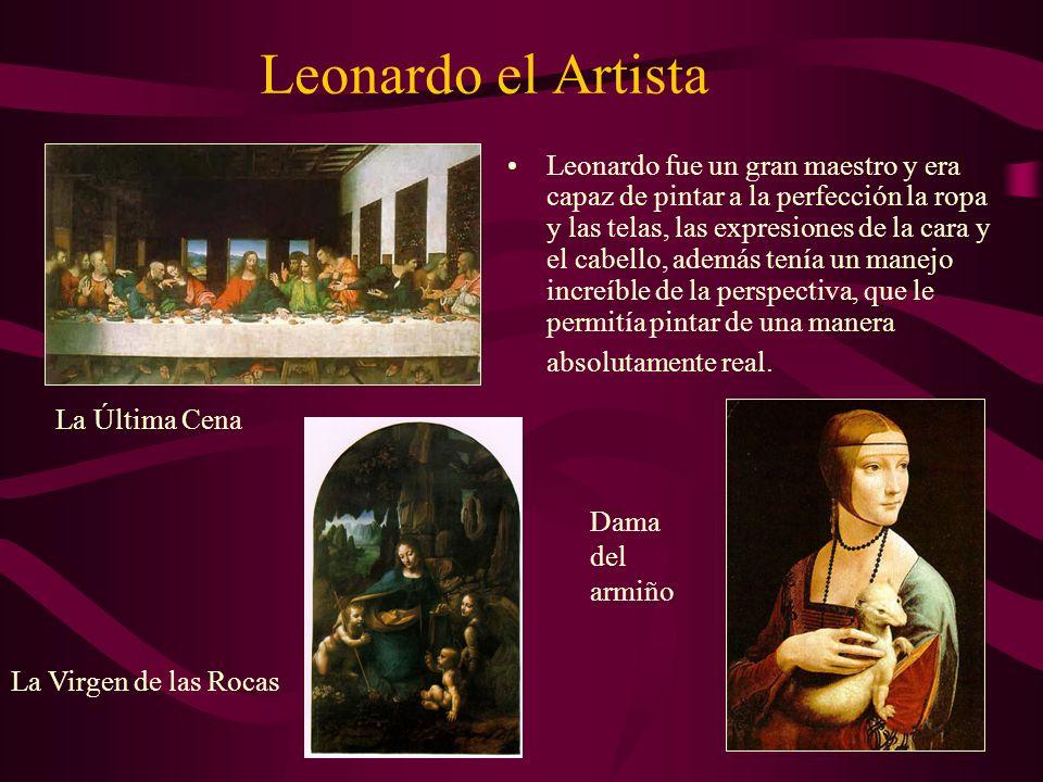 Leonardo el Artista Leonardo fue un gran maestro y era capaz de pintar a la perfección la ropa y las telas, las expresiones de la cara y el cabello, a