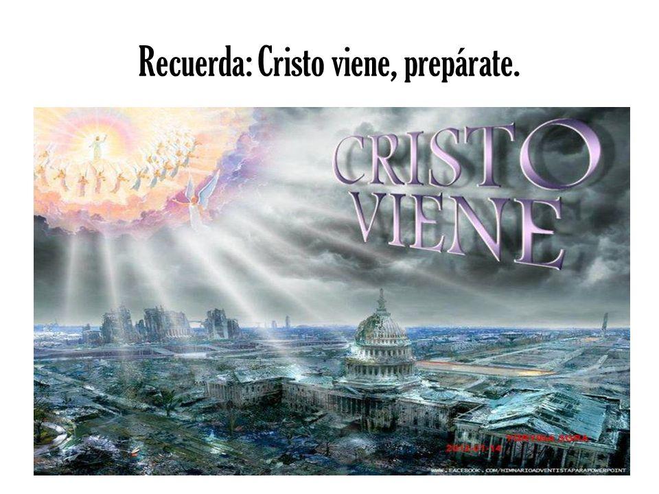 Recuerda: Cristo viene, prepárate.