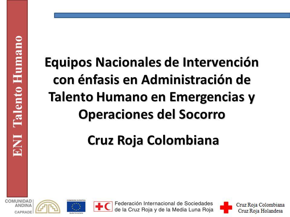 ENI Talento Humano Equipos Nacionales de Intervención con énfasis en Administración de Talento Humano en Emergencias y Operaciones del Socorro Cruz Roja Colombiana Cruz Roja Colombiana