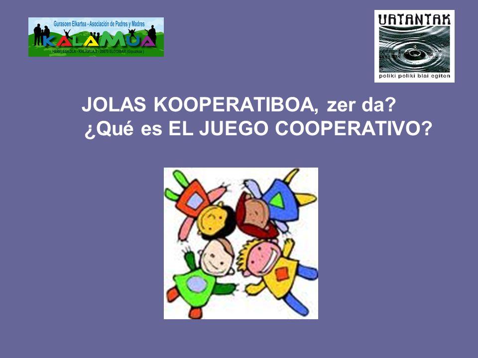 JOLAS KOOPERATIBOA, zer da? ¿Qué es EL JUEGO COOPERATIVO?