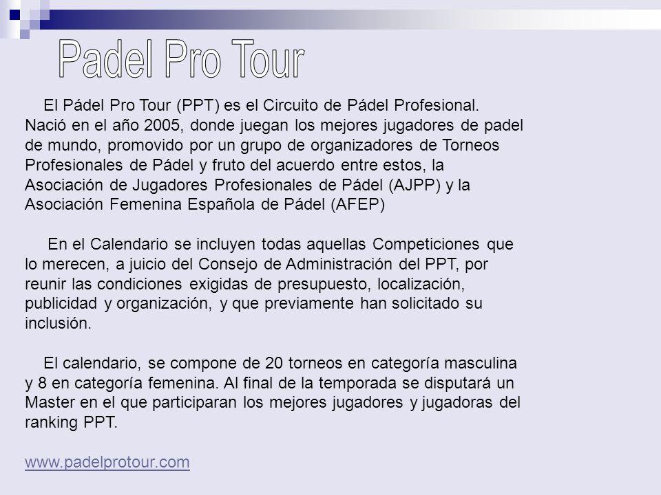El Pádel Pro Tour (PPT) es el Circuito de Pádel Profesional. Nació en el año 2005, donde juegan los mejores jugadores de padel de mundo, promovido por