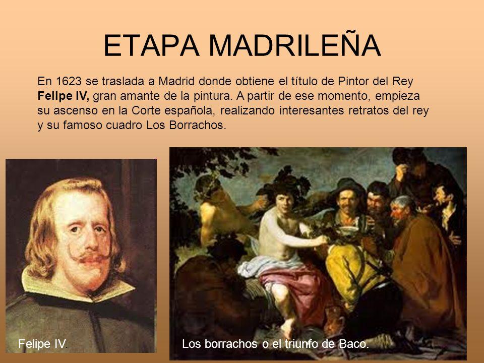 ETAPA MADRILEÑA En 1623 se traslada a Madrid donde obtiene el título de Pintor del Rey Felipe IV, gran amante de la pintura. A partir de ese momento,