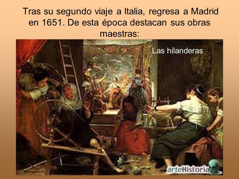 Tras su segundo viaje a Italia, regresa a Madrid en 1651. De esta época destacan sus obras maestras: Las hilanderas