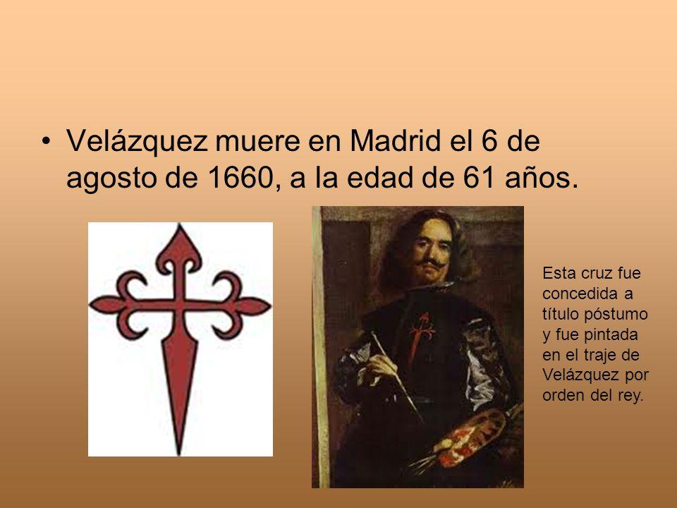 Velázquez muere en Madrid el 6 de agosto de 1660, a la edad de 61 años. Esta cruz fue concedida a título póstumo y fue pintada en el traje de Velázque
