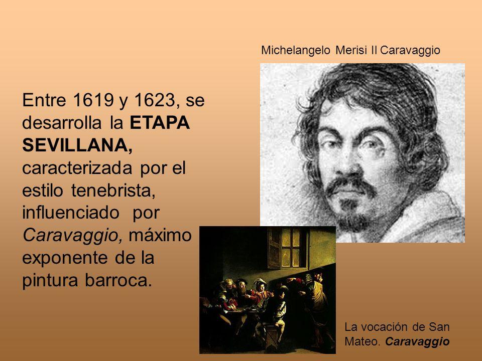 Entre 1619 y 1623, se desarrolla la ETAPA SEVILLANA, caracterizada por el estilo tenebrista, influenciado por Caravaggio, máximo exponente de la pintu