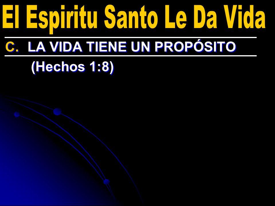 C. C.LA VIDA TIENE UN PROPÓSITO (Hechos 1:8) C. C.LA VIDA TIENE UN PROPÓSITO (Hechos 1:8)