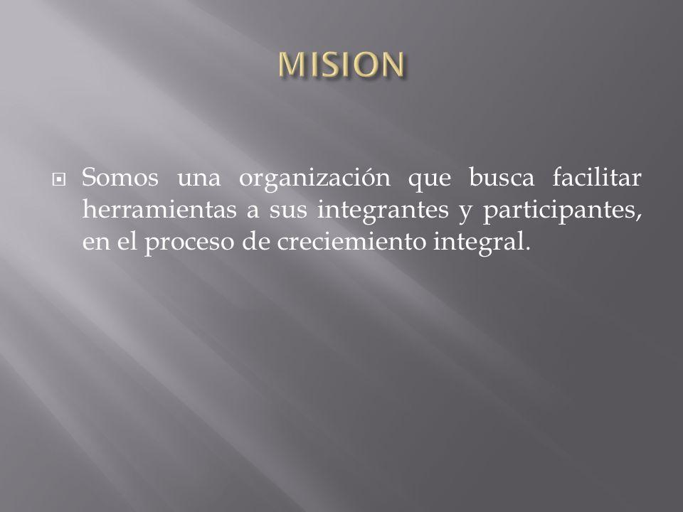 Somos una organización que busca facilitar herramientas a sus integrantes y participantes, en el proceso de creciemiento integral.