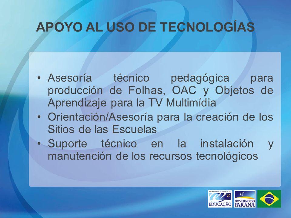 APOYO AL USO DE TECNOLOGÍAS Asesoría técnico pedagógica para producción de Folhas, OAC y Objetos de Aprendizaje para la TV Multimídia Orientación/Asesoría para la creación de los Sitios de las Escuelas Suporte técnico en la instalación y manutención de los recursos tecnológicos