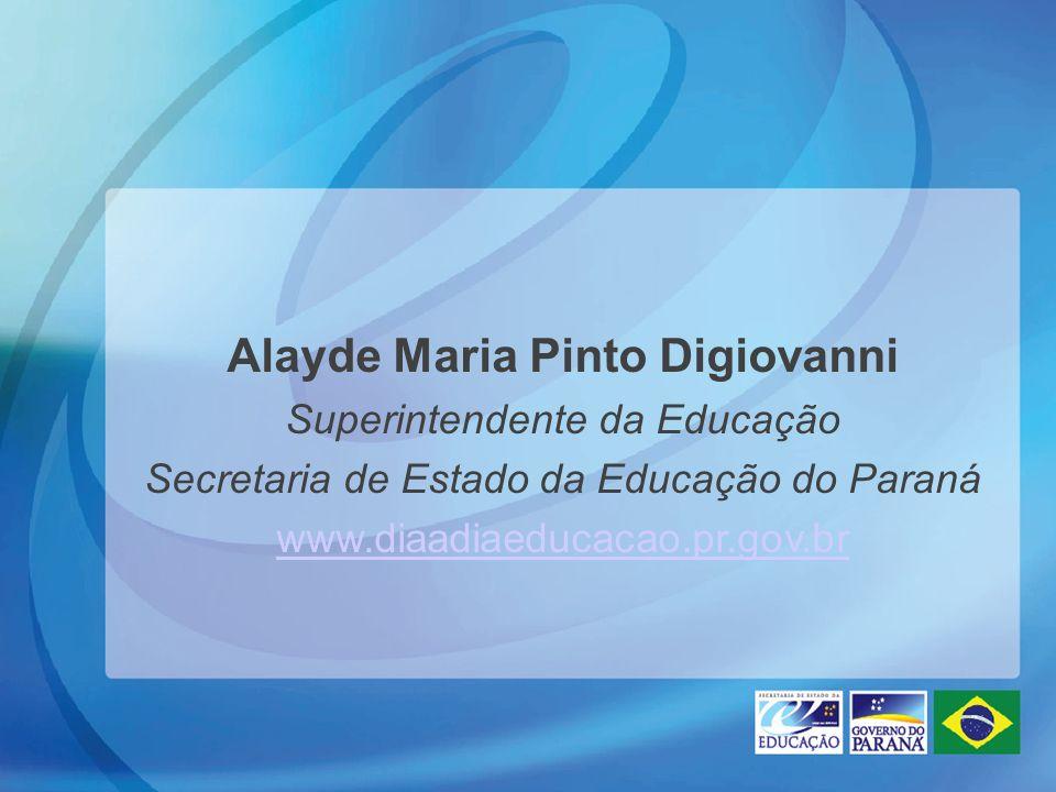 Alayde Maria Pinto Digiovanni Superintendente da Educação Secretaria de Estado da Educação do Paraná www.diaadiaeducacao.pr.gov.br