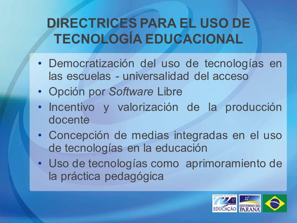 DIRECTRICES PARA EL USO DE TECNOLOGÍA EDUCACIONAL Democratización del uso de tecnologías en las escuelas - universalidad del acceso Opción por Softwar