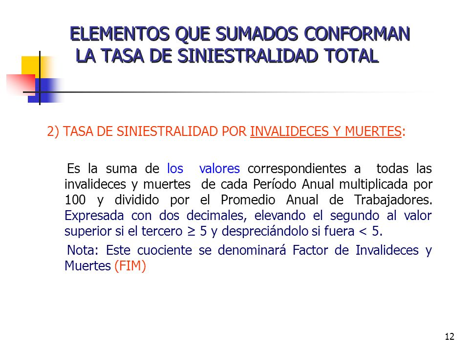 12 ELEMENTOS QUE SUMADOS CONFORMAN LA TASA DE SINIESTRALIDAD TOTAL 2) TASA DE SINIESTRALIDAD POR INVALIDECES Y MUERTES: Es la suma de los valores corr