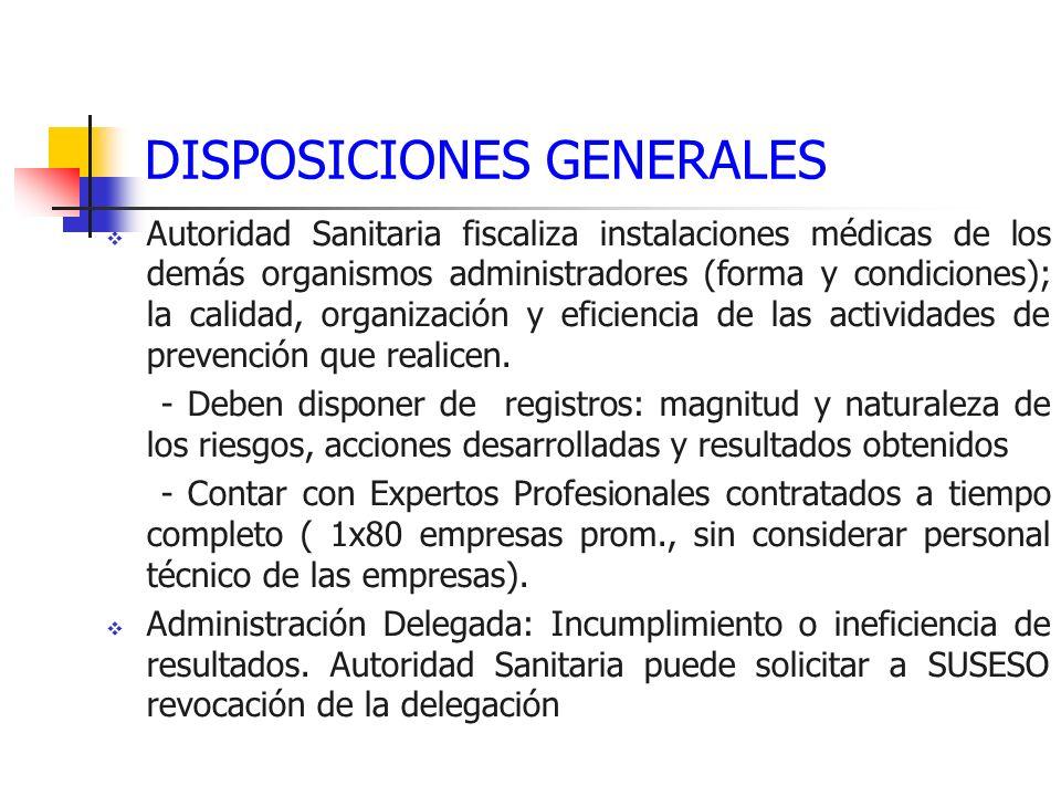 DISPOSICIONES GENERALES Autoridad Sanitaria fiscaliza instalaciones médicas de los demás organismos administradores (forma y condiciones); la calidad,