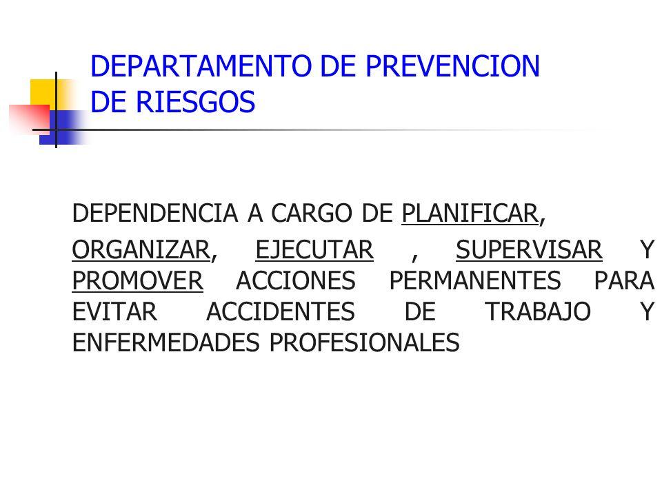 DEPARTAMENTO DE PREVENCION DE RIESGOS DEPENDENCIA A CARGO DE PLANIFICAR, ORGANIZAR, EJECUTAR, SUPERVISAR Y PROMOVER ACCIONES PERMANENTES PARA EVITAR A