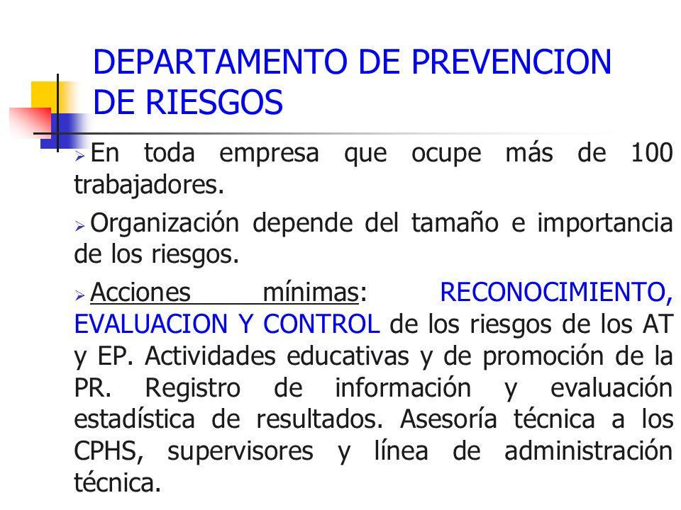 DEPARTAMENTO DE PREVENCION DE RIESGOS En toda empresa que ocupe más de 100 trabajadores. Organización depende del tamaño e importancia de los riesgos.