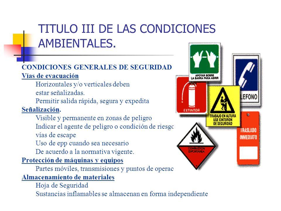 TITULO III DE LAS CONDICIONES AMBIENTALES. CONDICIONES GENERALES DE SEGURIDAD Vías de evacuación Horizontales y/o verticales deben estar señalizadas.