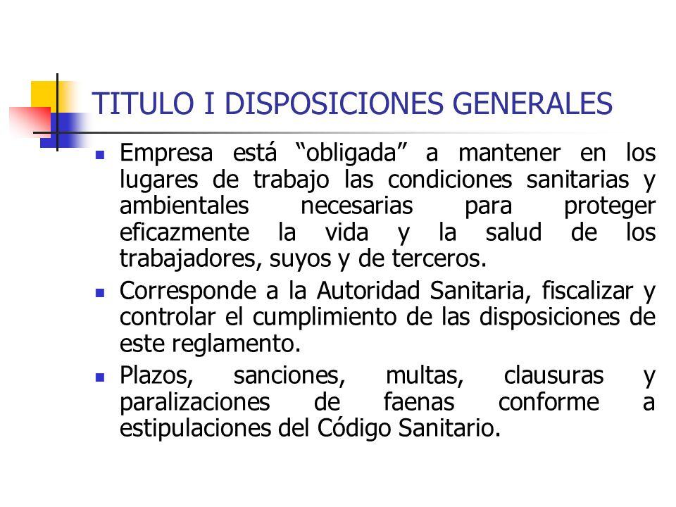 TITULO I DISPOSICIONES GENERALES Empresa está obligada a mantener en los lugares de trabajo las condiciones sanitarias y ambientales necesarias para p