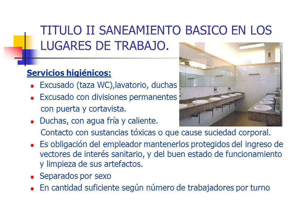 TITULO II SANEAMIENTO BASICO EN LOS LUGARES DE TRABAJO. Servicios higiénicos: Excusado (taza WC),lavatorio, duchas Excusado con divisiones permanentes