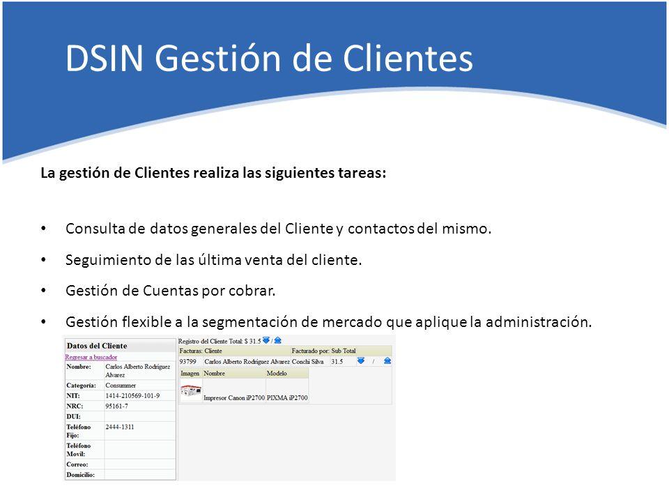 DSIN Gestión de Clientes La gestión de Clientes realiza las siguientes tareas: Consulta de datos generales del Cliente y contactos del mismo.