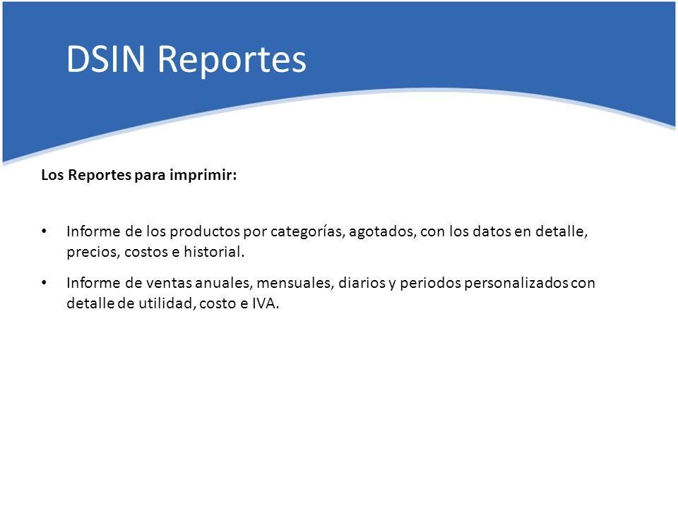 DSIN Reportes Los Reportes para imprimir: Informe de los productos por categorías, agotados, con los datos en detalle, precios, costos e historial.