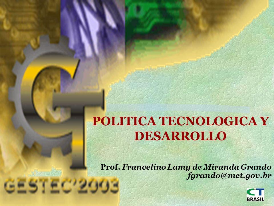 1 POLITICA TECNOLOGICA Y DESARROLLO Prof. Francelino Lamy de Miranda Grando fgrando@mct.gov.br