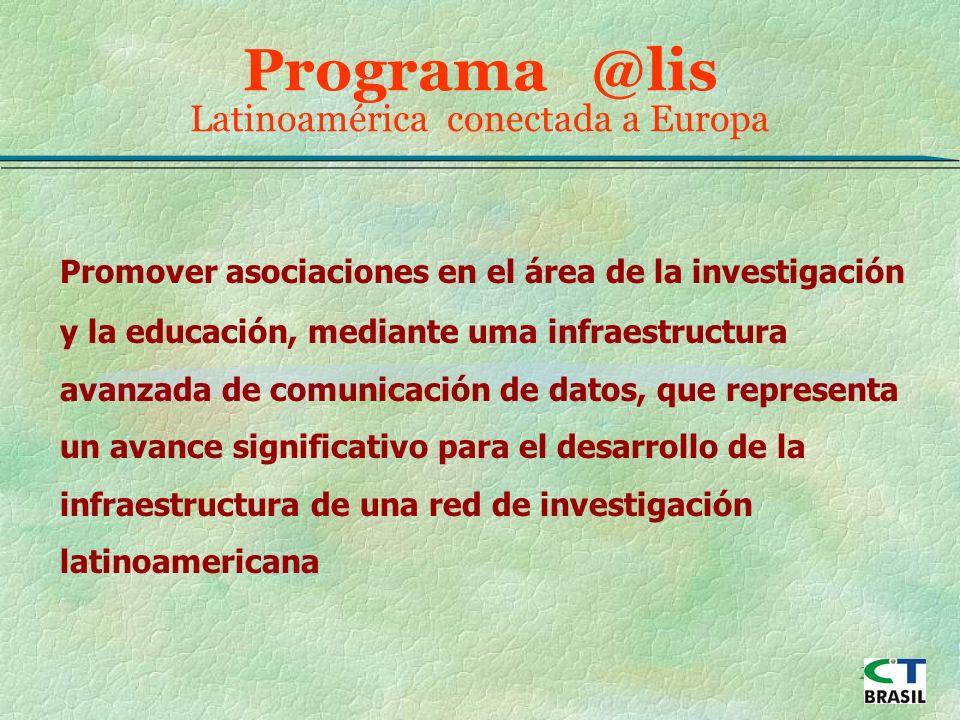 23 Programa @lis Latinoamérica conectada a Europa Promover asociaciones en el área de la investigación y la educación, mediante uma infraestructura avanzada de comunicación de datos, que representa un avance significativo para el desarrollo de la infraestructura de una red de investigación latinoamericana