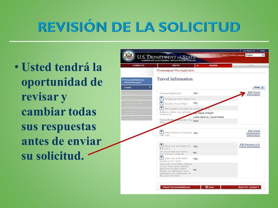 Usted tendrá la oportunidad de revisar y cambiar todas sus respuestas antes de enviar su solicitud.