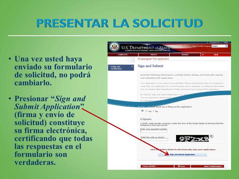 Una vez usted haya enviado su formulario de solicitud, no podrá cambiarlo. Presionar Sign and Submit Application (firma y envío de solicitud) constitu