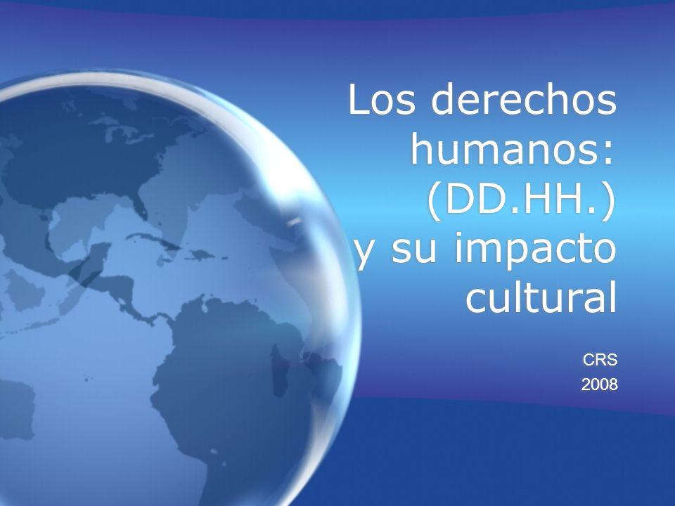 Los derechos humanos: (DD.HH.) y su impacto cultural CRS 2008 CRS 2008