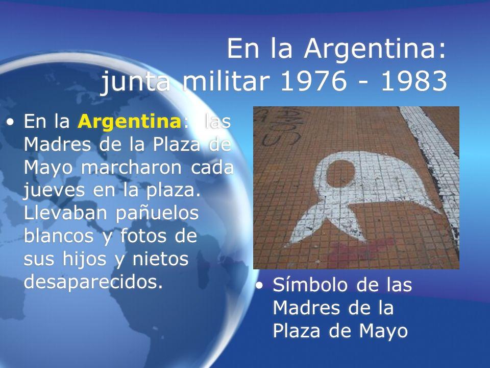 En la Argentina: junta militar 1976 - 1983 En la Argentina: las Madres de la Plaza de Mayo marcharon cada jueves en la plaza. Llevaban pañuelos blanco