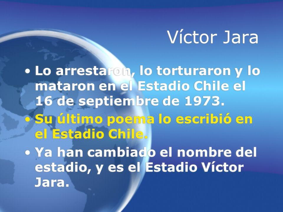 Víctor Jara Lo arrestaron, lo torturaron y lo mataron en el Estadio Chile el 16 de septiembre de 1973. Su último poema lo escribió en el Estadio Chile