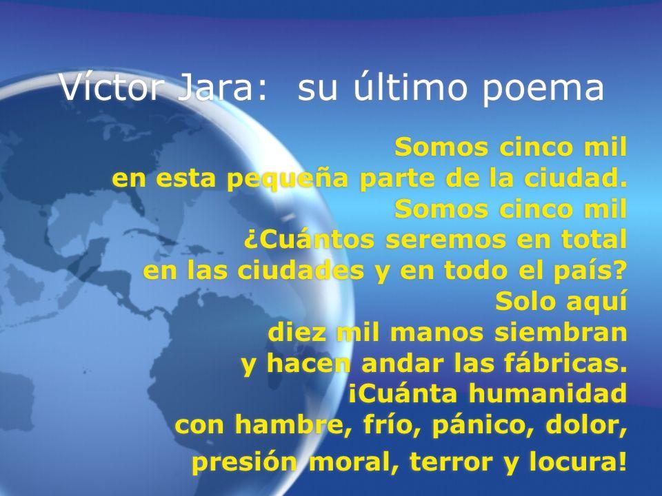 Víctor Jara: su último poema Somos cinco mil en esta pequeña parte de la ciudad. Somos cinco mil ¿Cuántos seremos en total en las ciudades y en todo e