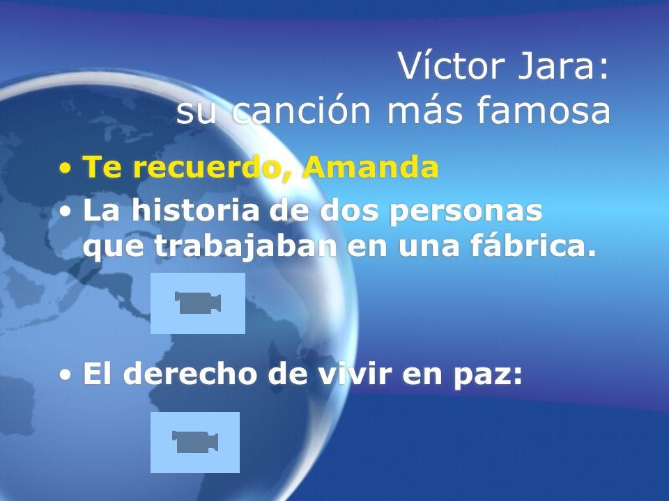 Víctor Jara: su canción más famosa Te recuerdo, Amanda La historia de dos personas que trabajaban en una fábrica. El derecho de vivir en paz: Te recue