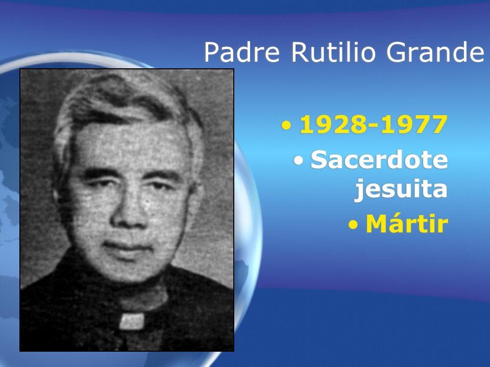 Padre Rutilio Grande 1928-1977 Sacerdote jesuita Mártir 1928-1977 Sacerdote jesuita Mártir