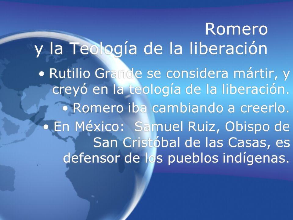 Romero y la Teología de la liberación Rutilio Grande se considera mártir, y creyó en la teología de la liberación. Romero iba cambiando a creerlo. En