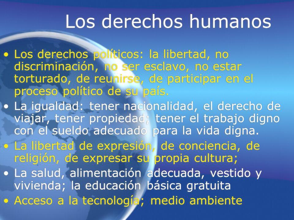 Los derechos humanos Los derechos políticos: la libertad, no discriminación, no ser esclavo, no estar torturado, de reunirse, de participar en el proc