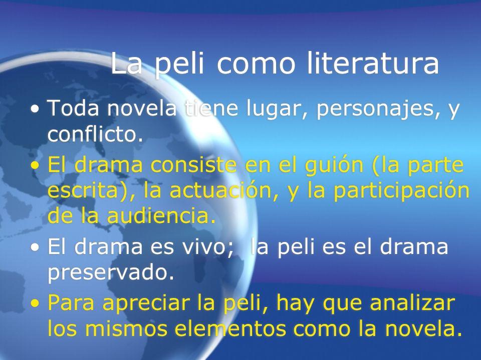 La peli como literatura Toda novela tiene lugar, personajes, y conflicto. El drama consiste en el guión (la parte escrita), la actuación, y la partici