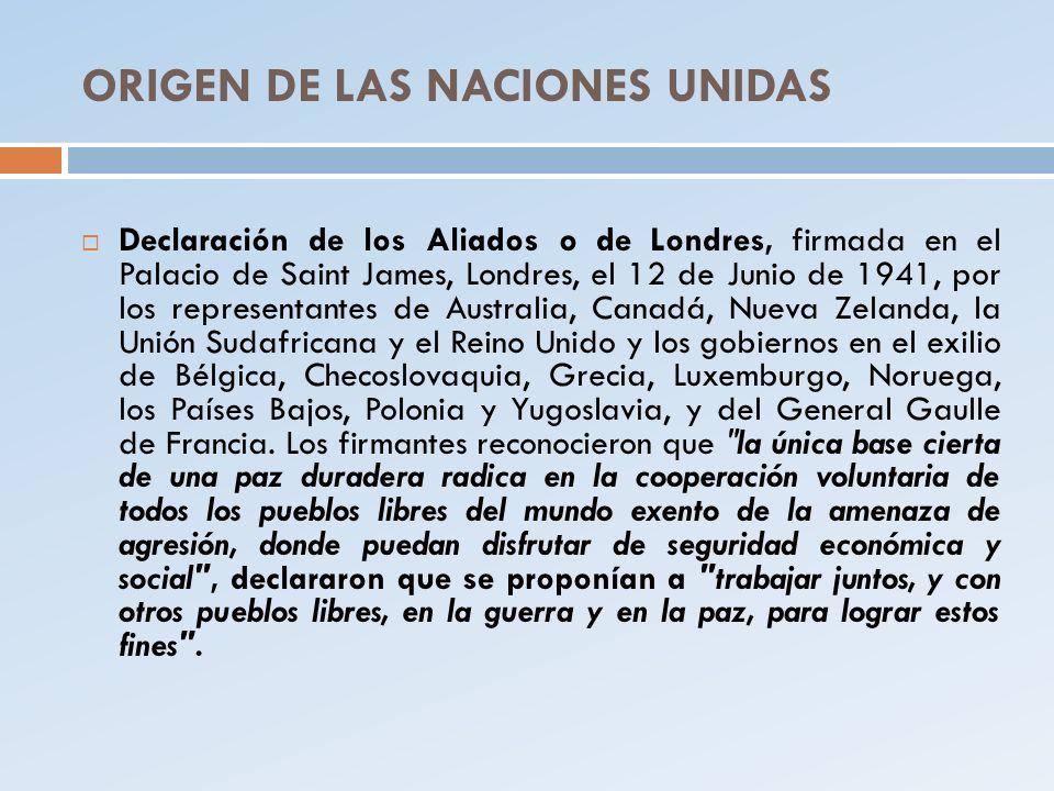 ORIGEN DE LAS NACIONES UNIDAS Declaración de los Aliados o de Londres, firmada en el Palacio de Saint James, Londres, el 12 de Junio de 1941, por los