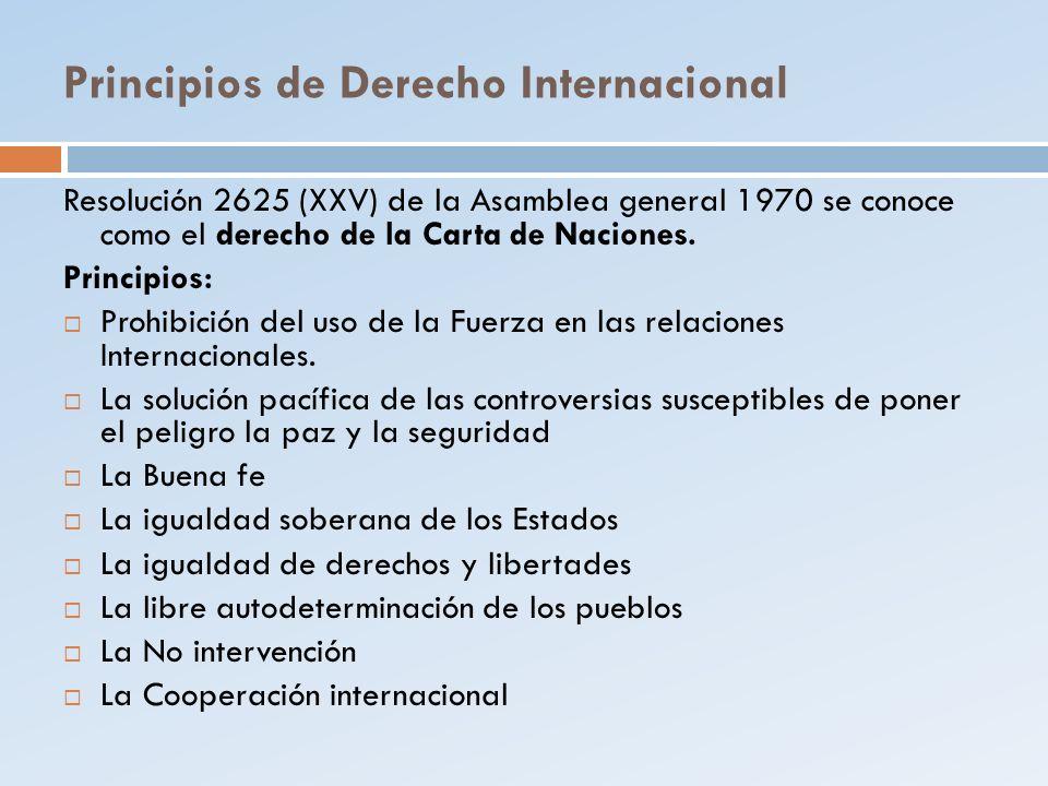 Principios de Derecho Internacional Resolución 2625 (XXV) de la Asamblea general 1970 se conoce como el derecho de la Carta de Naciones. Principios: P