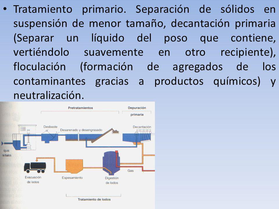 Tratamiento primario. Separación de sólidos en suspensión de menor tamaño, decantación primaria (Separar un líquido del poso que contiene, vertiéndolo