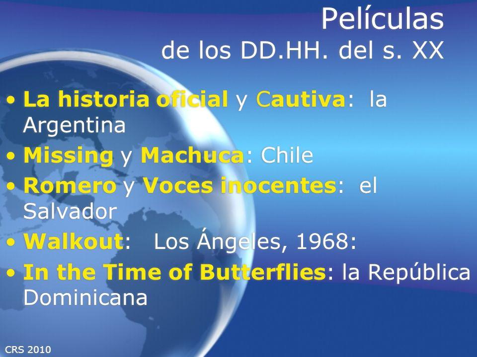 CRS 2010 Películas de los DD.HH. del s. XX La historia oficial y Cautiva: la Argentina Missing y Machuca: Chile Romero y Voces inocentes: el Salvador
