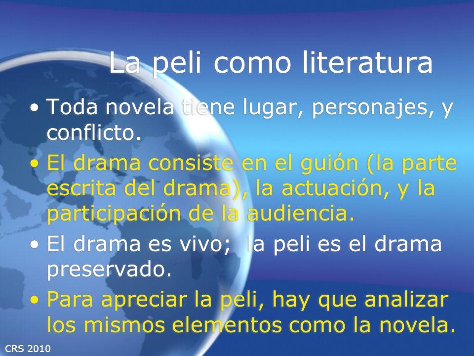 CRS 2010 La peli como literatura Toda novela tiene lugar, personajes, y conflicto. El drama consiste en el guión (la parte escrita del drama), la actu