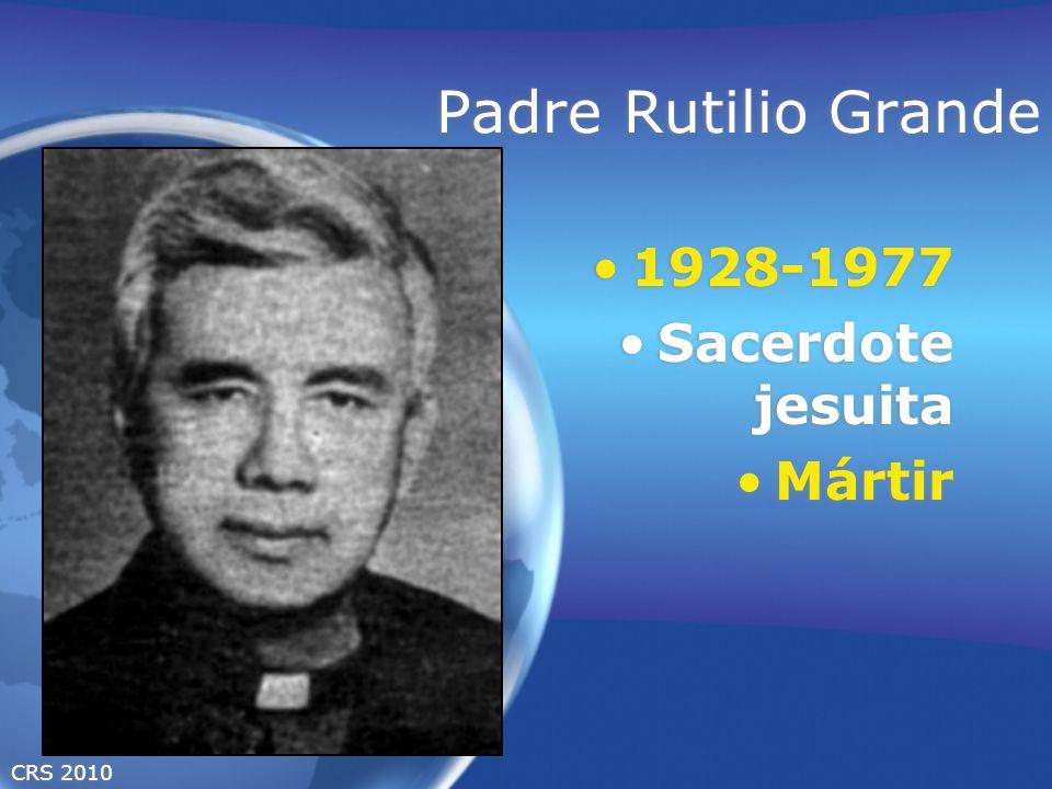 CRS 2010 Padre Rutilio Grande 1928-1977 Sacerdote jesuita Mártir
