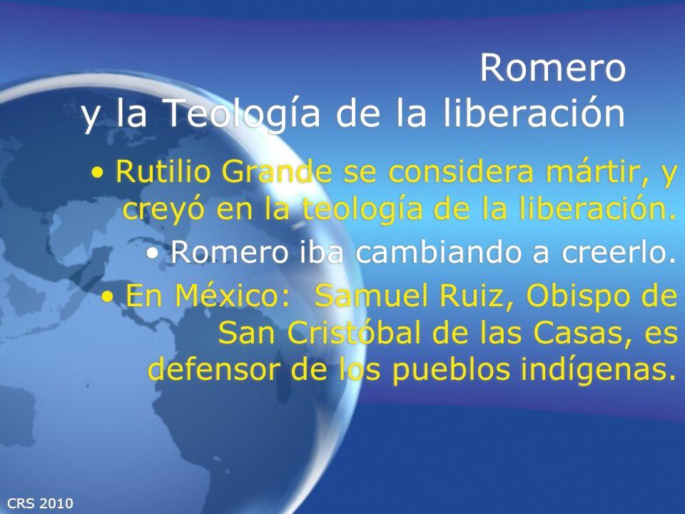 CRS 2010 Romero y la Teología de la liberación Rutilio Grande se considera mártir, y creyó en la teología de la liberación. Romero iba cambiando a cre