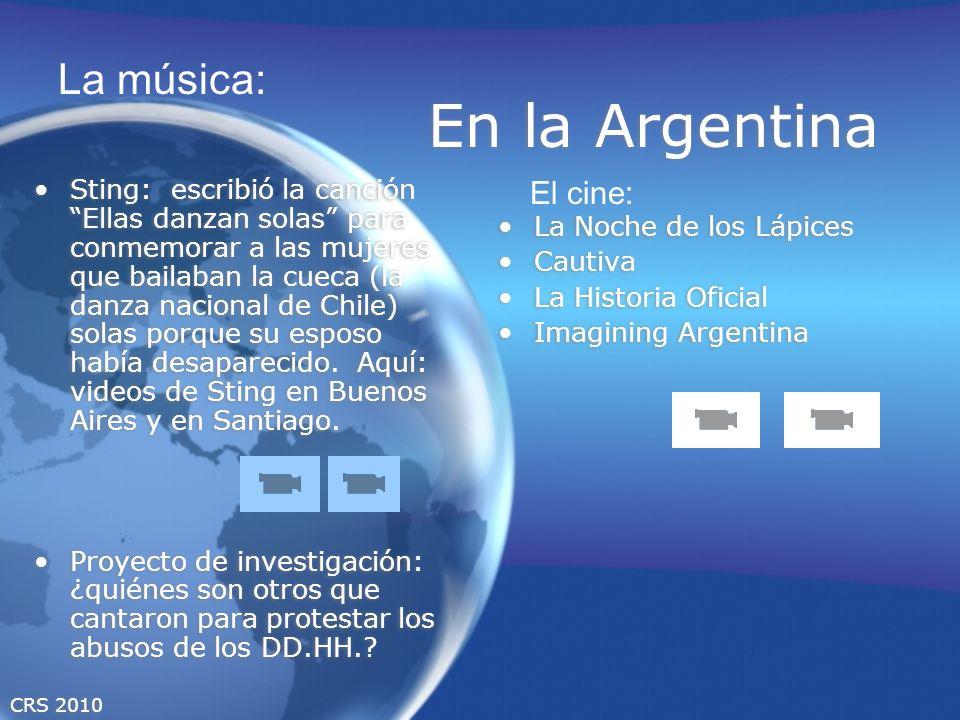 CRS 2010 En la Argentina Sting: escribió la canción Ellas danzan solas para conmemorar a las mujeres que bailaban la cueca (la danza nacional de Chile) solas porque su esposo había desaparecido.