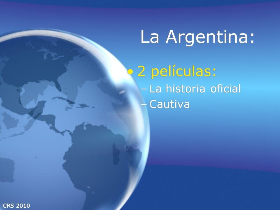 CRS 2010 La Argentina: 2 películas: –La historia oficial –Cautiva 2 películas: –La historia oficial –Cautiva