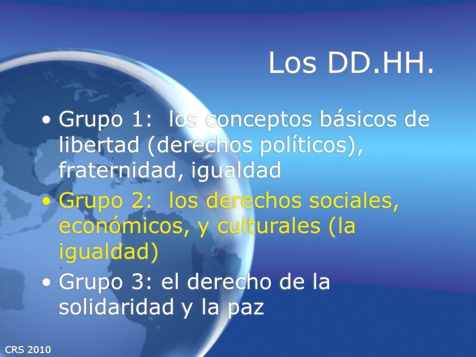 CRS 2010 Los DD.HH. Grupo 1: los conceptos básicos de libertad (derechos políticos), fraternidad, igualdad Grupo 2: los derechos sociales, económicos,