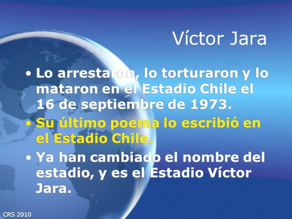 CRS 2010 Víctor Jara Lo arrestaron, lo torturaron y lo mataron en el Estadio Chile el 16 de septiembre de 1973. Su último poema lo escribió en el Esta