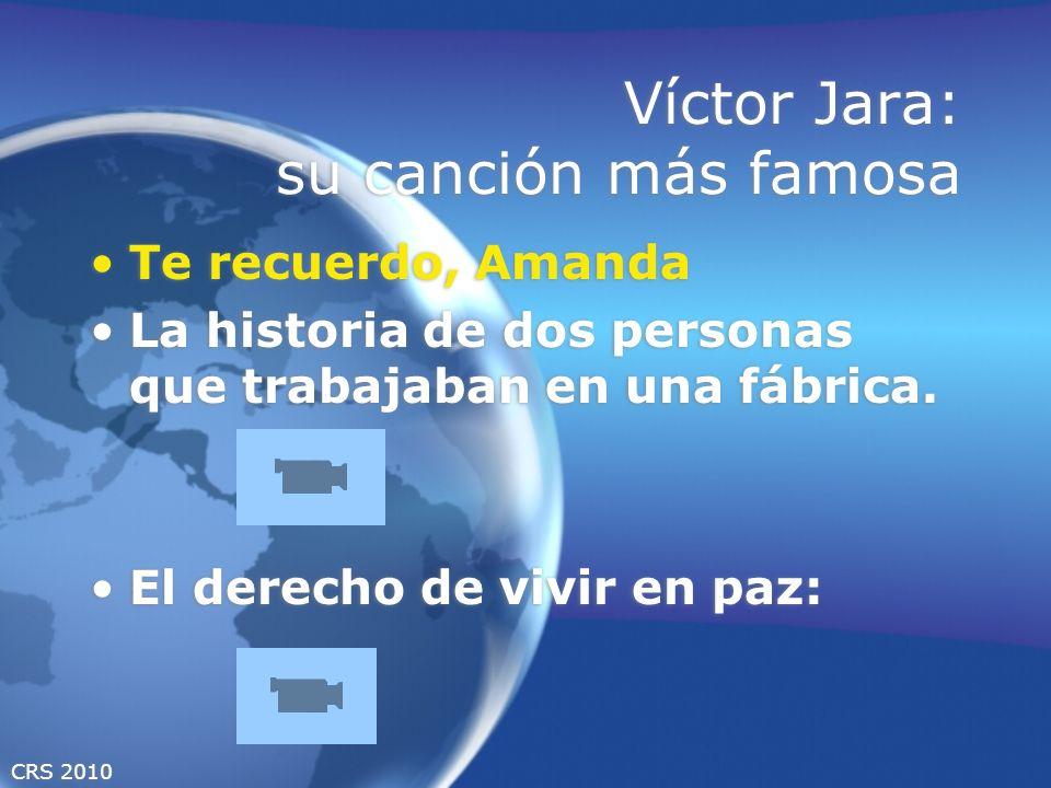 CRS 2010 Víctor Jara: su canción más famosa Te recuerdo, Amanda La historia de dos personas que trabajaban en una fábrica. El derecho de vivir en paz: