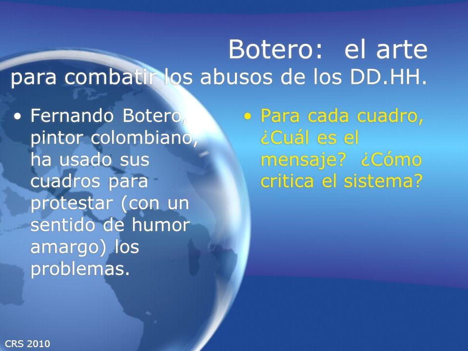 CRS 2010 Botero: el arte para combatir los abusos de los DD.HH. Fernando Botero, pintor colombiano, ha usado sus cuadros para protestar (con un sentid