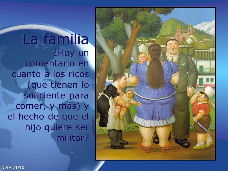CRS 2010 La familia ¿Hay un comentario en cuanto a los ricos (que tienen lo suficiente para comer, y más) y el hecho de que el hijo quiere ser militar